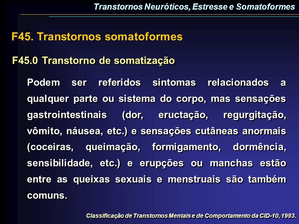 F45.0Transtorno de somatização Podem ser referidos sintomas relacionados a qualquer parte ou sistema do corpo, mas sensações gastrointestinais (dor, e