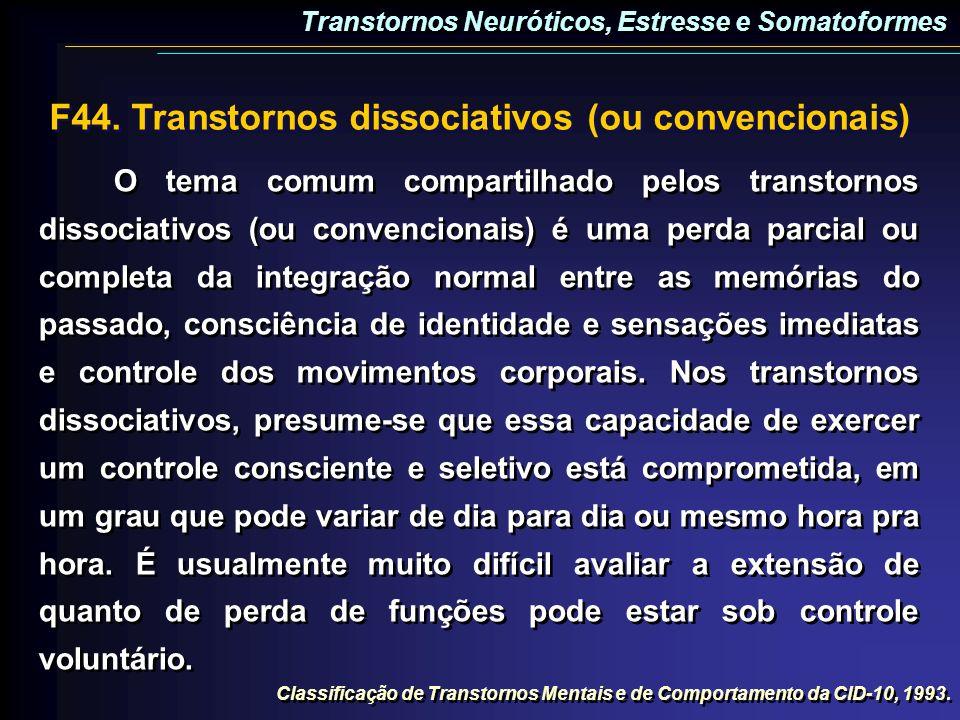 F44. Transtornos dissociativos (ou convencionais) O tema comum compartilhado pelos transtornos dissociativos (ou convencionais) é uma perda parcial ou