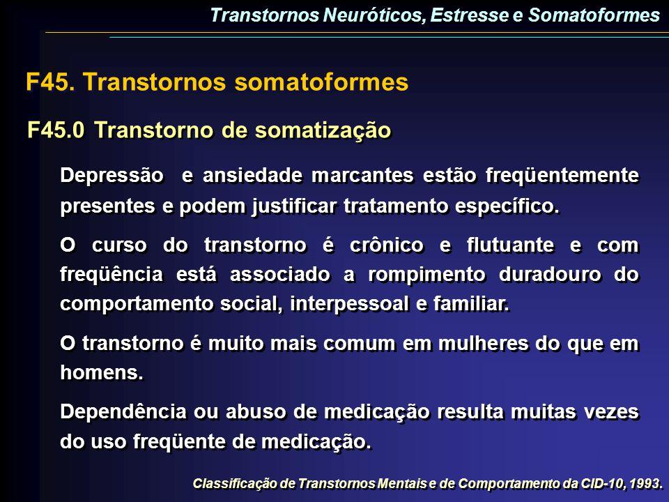 F45.0Transtorno de somatização Depressão e ansiedade marcantes estão freqüentemente presentes e podem justificar tratamento específico. O curso do tra