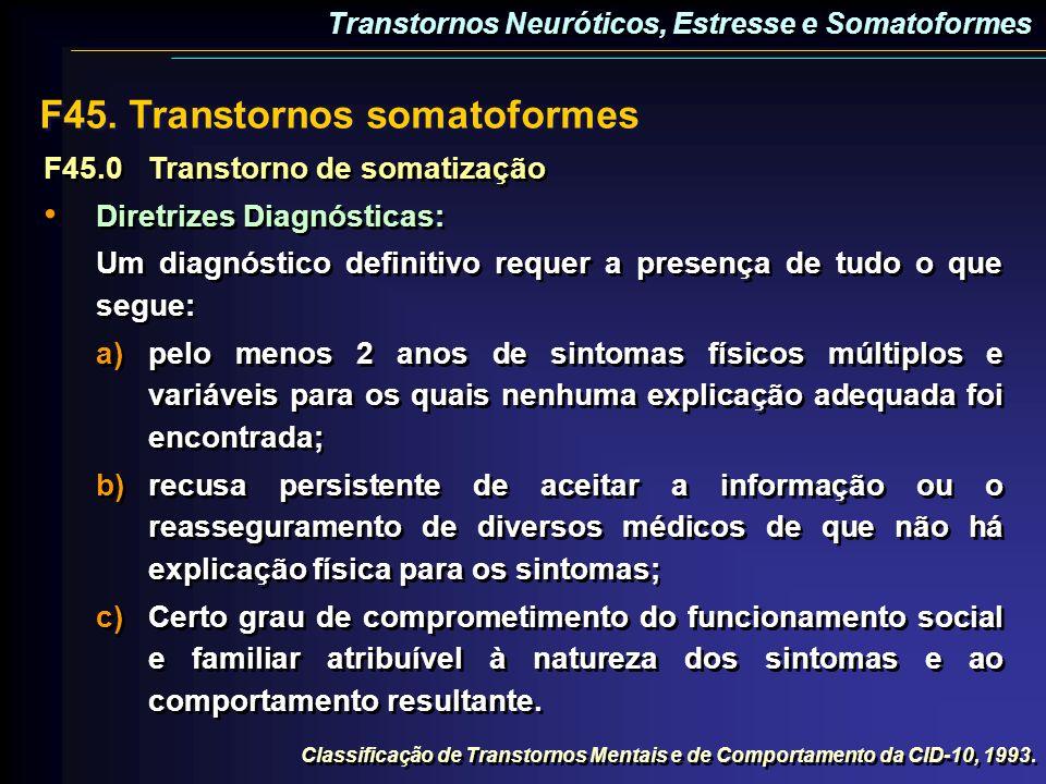 F45. Transtornos somatoformes F45.0Transtorno de somatização Diretrizes Diagnósticas: Um diagnóstico definitivo requer a presença de tudo o que segue: