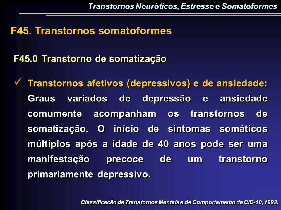 F45.0Transtorno de somatização Transtornos afetivos (depressivos) e de ansiedade: Graus variados de depressão e ansiedade comumente acompanham os tran