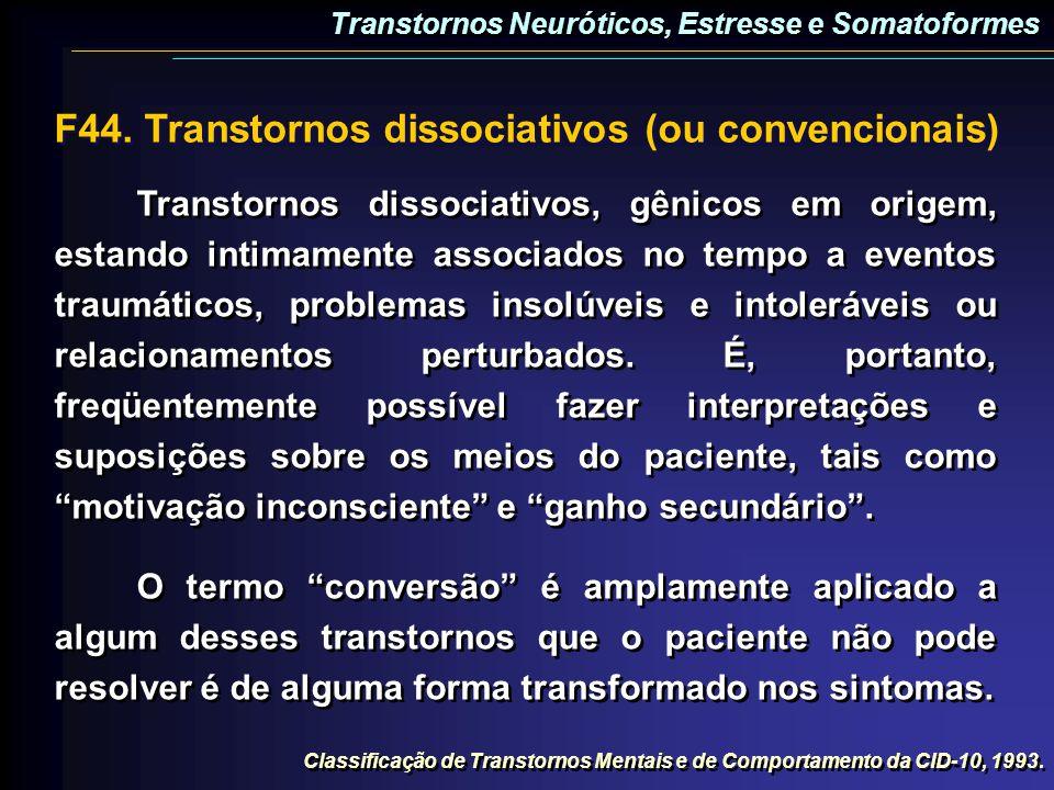 Transtornos dissociativos, gênicos em origem, estando intimamente associados no tempo a eventos traumáticos, problemas insolúveis e intoleráveis ou re