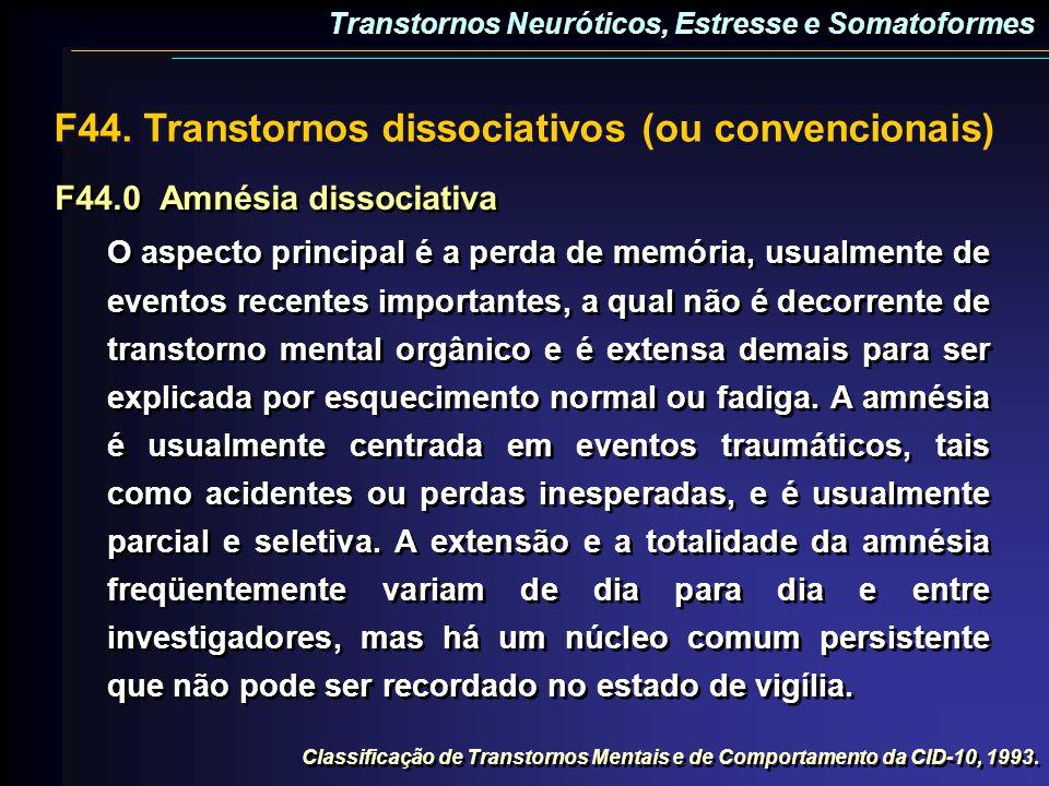 F44.0Amnésia dissociativa O aspecto principal é a perda de memória, usualmente de eventos recentes importantes, a qual não é decorrente de transtorno