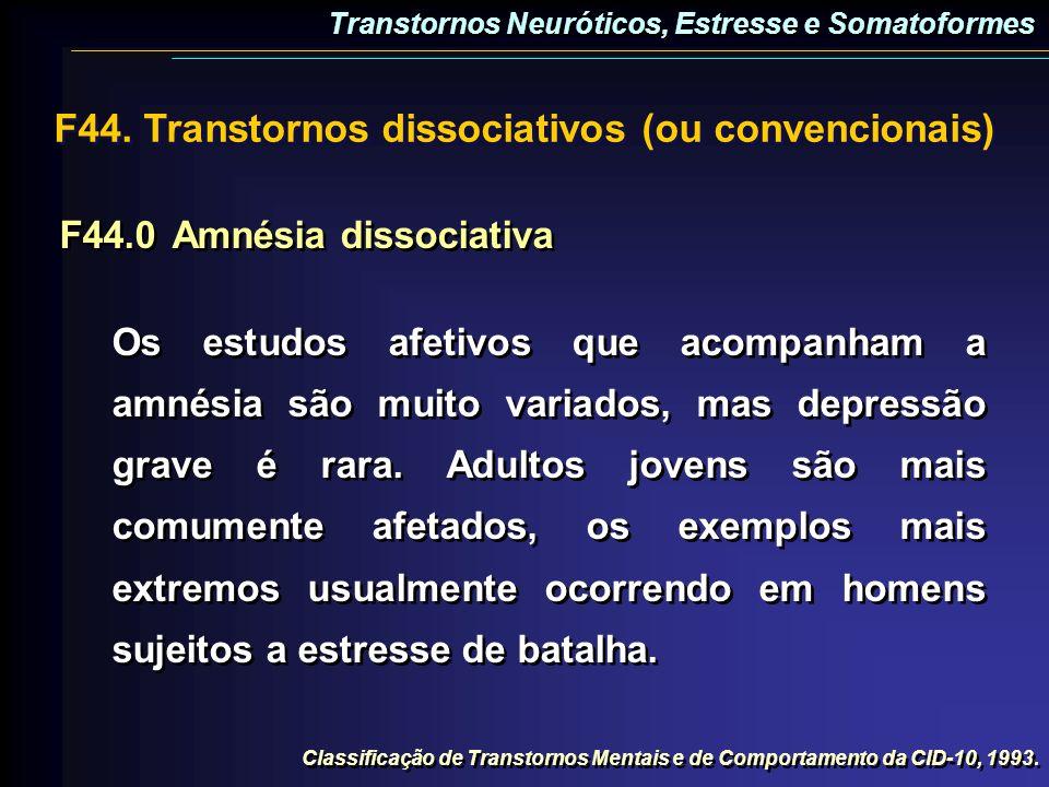 F44.0Amnésia dissociativa Os estudos afetivos que acompanham a amnésia são muito variados, mas depressão grave é rara. Adultos jovens são mais comumen