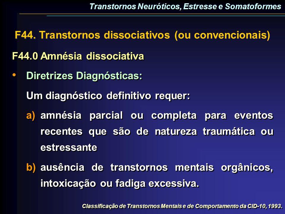 F44.0Amnésia dissociativa Diretrizes Diagnósticas: Um diagnóstico definitivo requer: a)amnésia parcial ou completa para eventos recentes que são de na