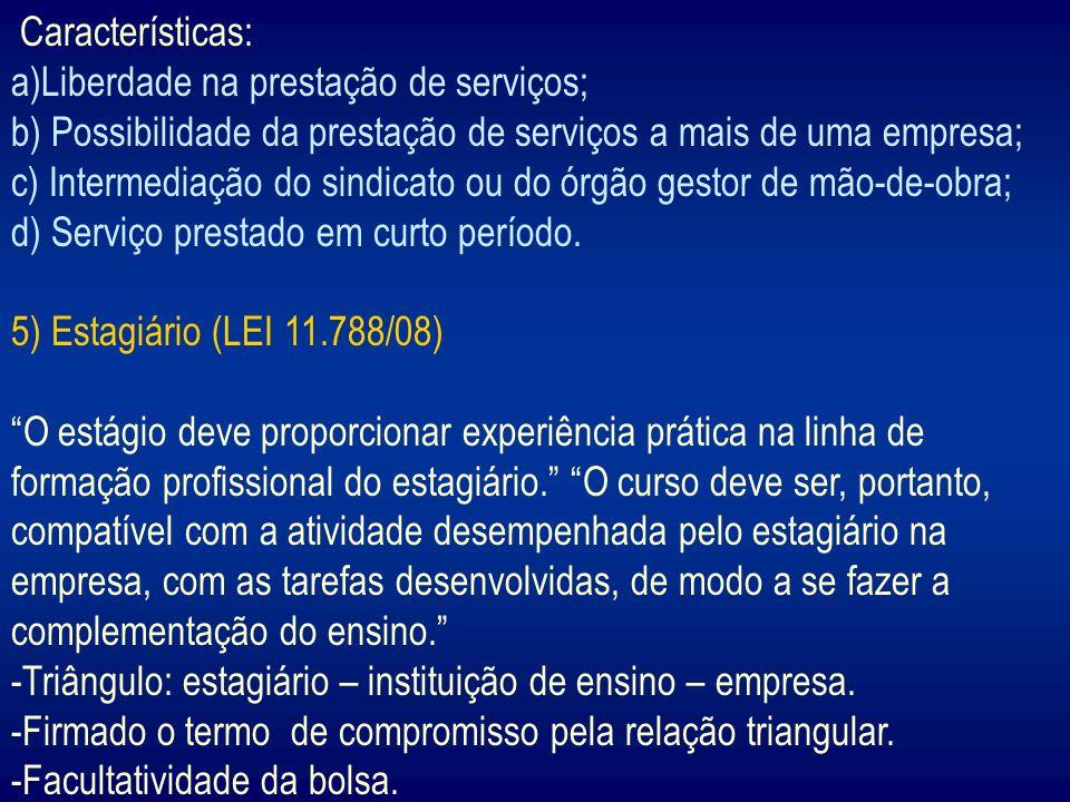 Características: a)Liberdade na prestação de serviços; b) Possibilidade da prestação de serviços a mais de uma empresa; c) Intermediação do sindicato