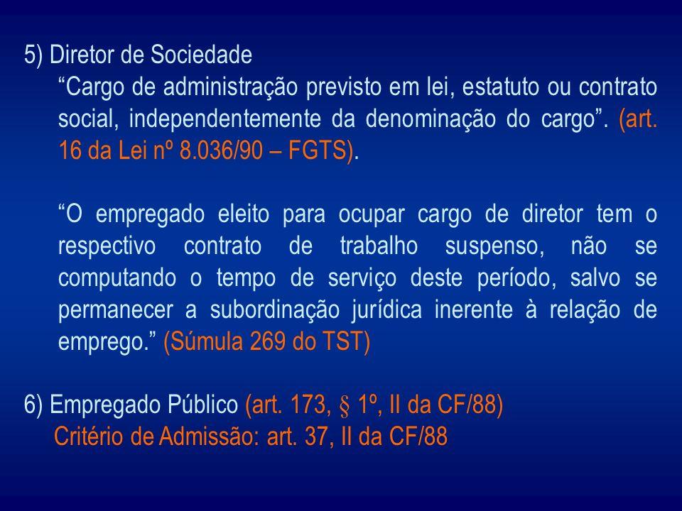 5) Diretor de Sociedade Cargo de administração previsto em lei, estatuto ou contrato social, independentemente da denominação do cargo. (art. 16 da Le