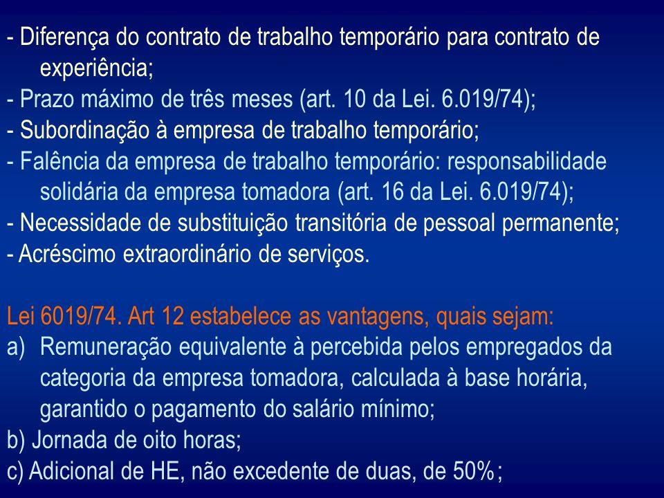 - Diferença do contrato de trabalho temporário para contrato de experiência; - Prazo máximo de três meses (art. 10 da Lei. 6.019/74); - Subordinação à