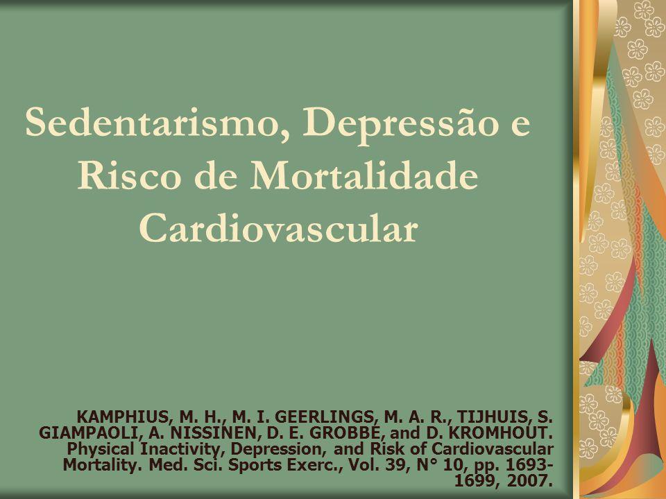 Sedentarismo, Depressão e Risco de Mortalidade Cardiovascular KAMPHIUS, M. H., M. I. GEERLINGS, M. A. R., TIJHUIS, S. GIAMPAOLI, A. NISSINEN, D. E. GR