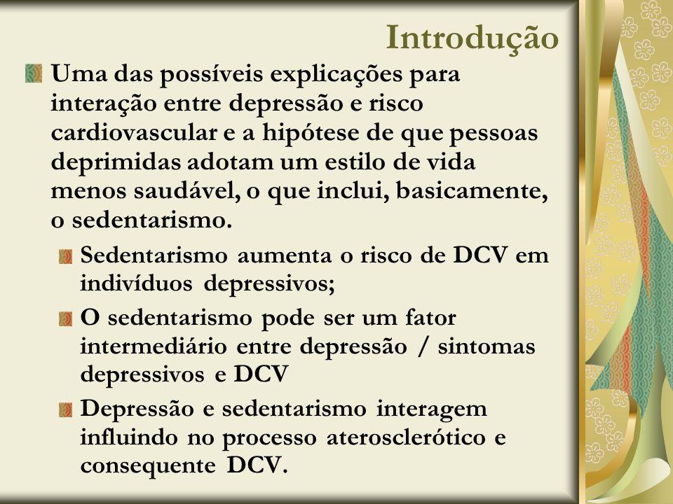 Introdução Uma das possíveis explicações para interação entre depressão e risco cardiovascular e a hipótese de que pessoas deprimidas adotam um estilo