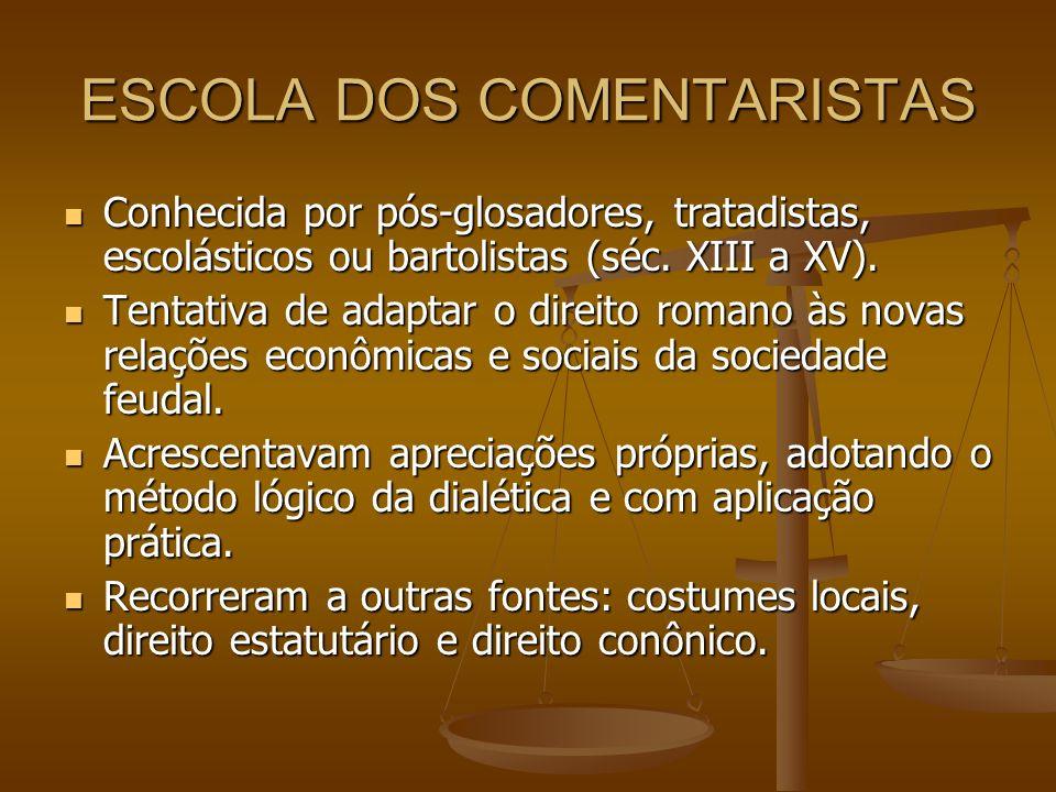 ESCOLA DOS COMENTARISTAS Conhecida por pós-glosadores, tratadistas, escolásticos ou bartolistas (séc. XIII a XV). Conhecida por pós-glosadores, tratad