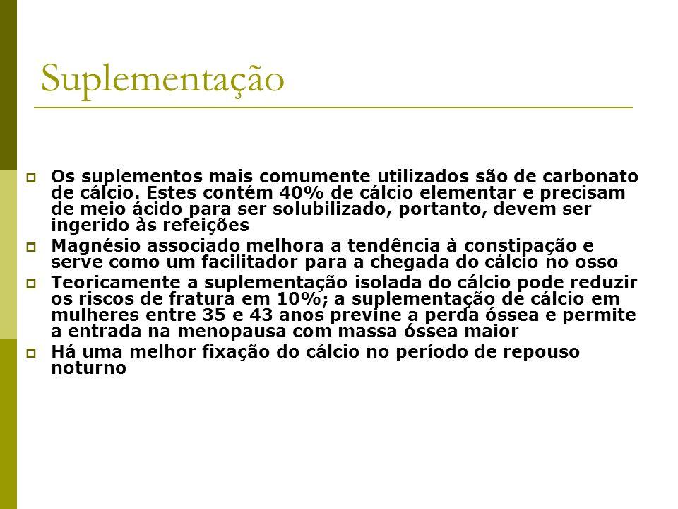 Suplementação Os suplementos mais comumente utilizados são de carbonato de cálcio. Estes contém 40% de cálcio elementar e precisam de meio ácido para