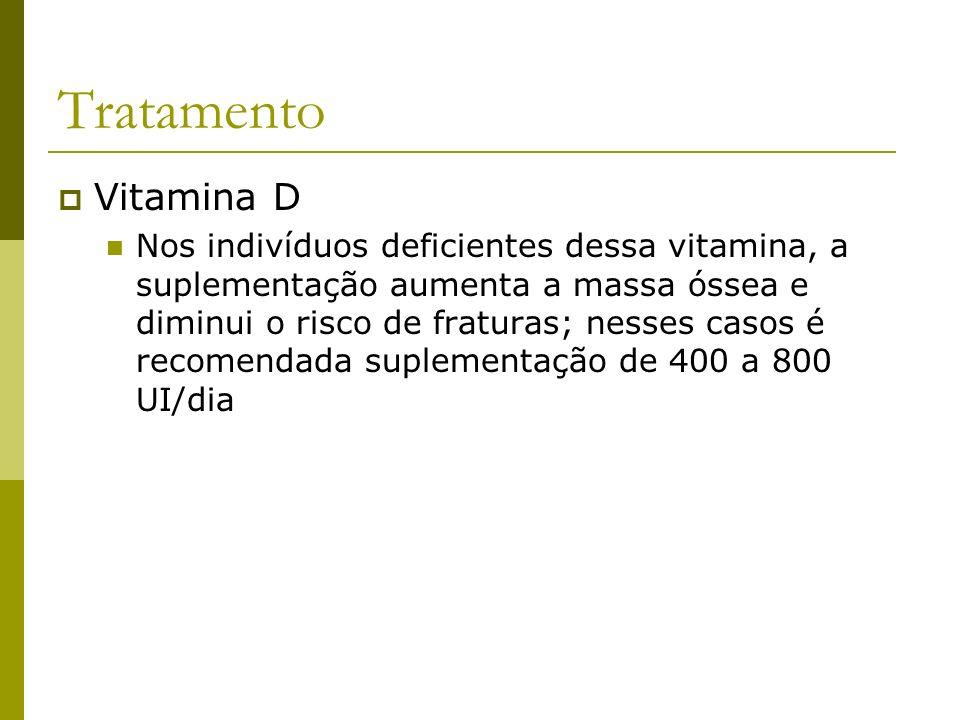 Tratamento Vitamina D Nos indivíduos deficientes dessa vitamina, a suplementação aumenta a massa óssea e diminui o risco de fraturas; nesses casos é r