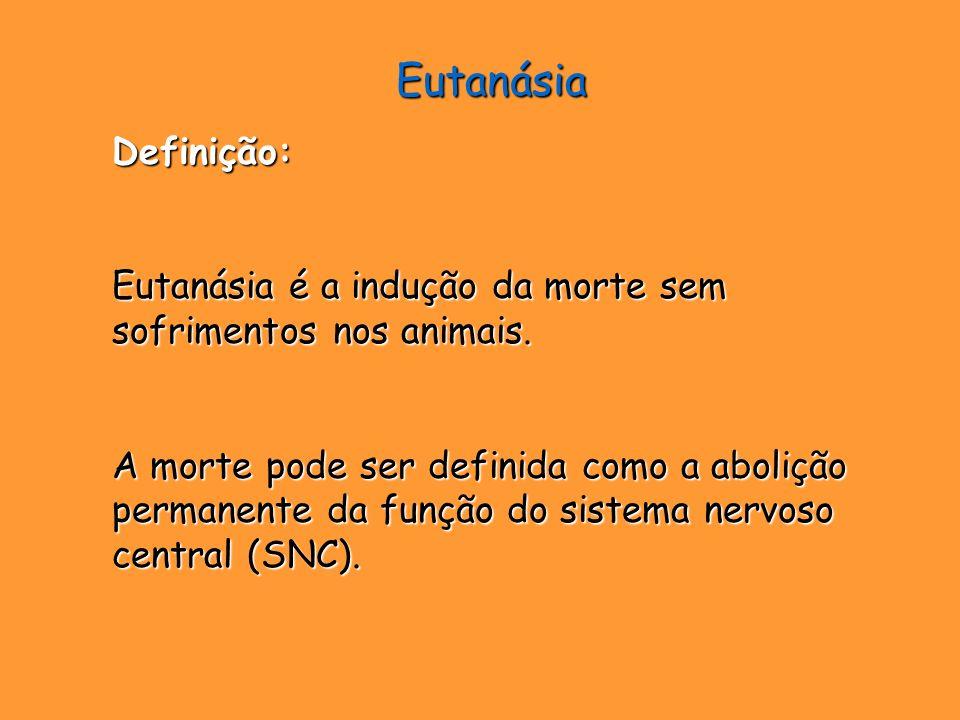EutanásiaDefinição: Eutanásia é a indução da morte sem sofrimentos nos animais. A morte pode ser definida como a abolição permanente da função do sist