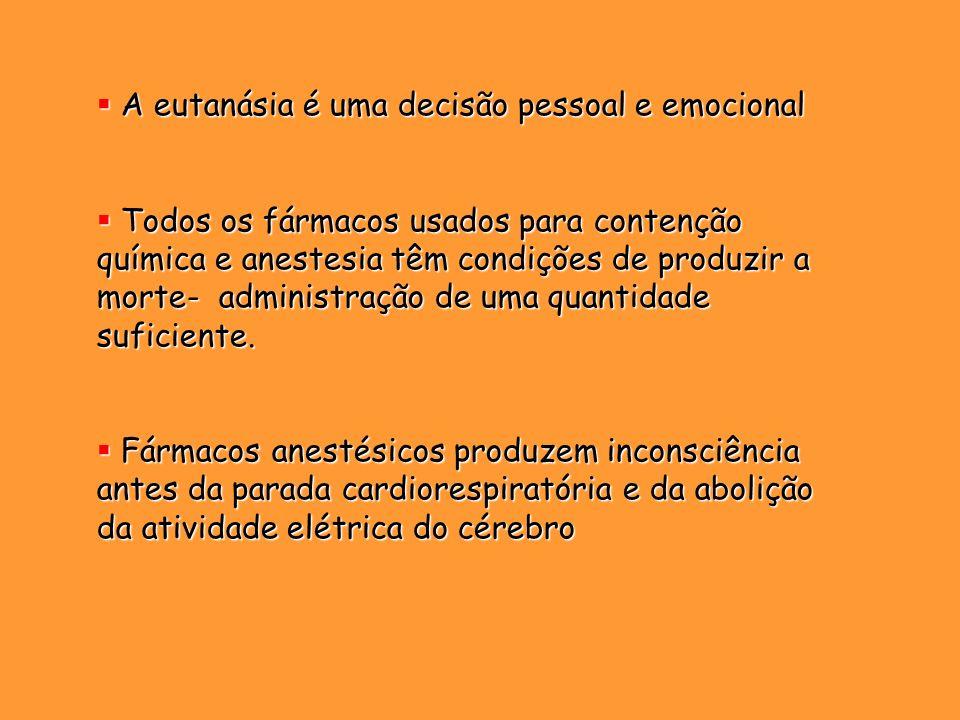 A eutanásia é uma decisão pessoal e emocional A eutanásia é uma decisão pessoal e emocional Todos os fármacos usados para contenção química e anestesi