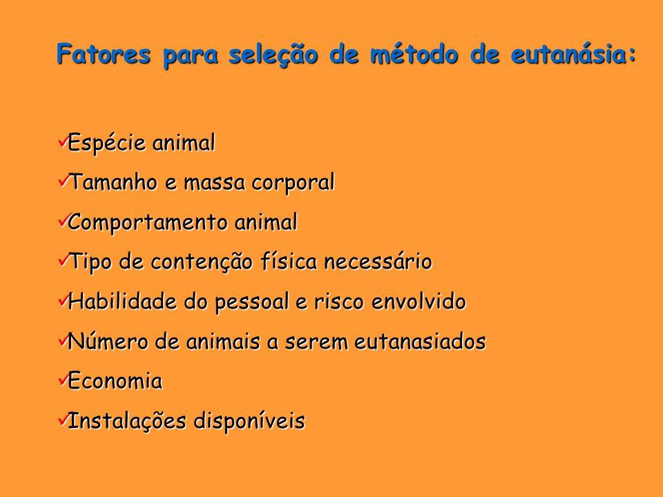 Fatores para seleção de método de eutanásia: Espécie animal Espécie animal Tamanho e massa corporal Tamanho e massa corporal Comportamento animal Comp