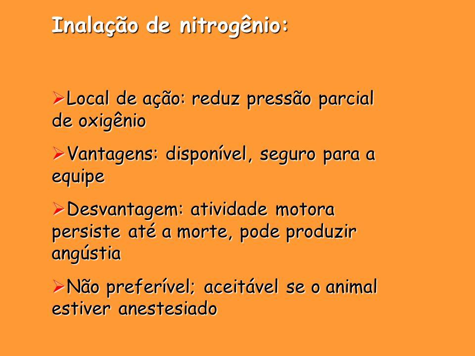 Inalação de nitrogênio: Local de ação: reduz pressão parcial de oxigênio Local de ação: reduz pressão parcial de oxigênio Vantagens: disponível, segur