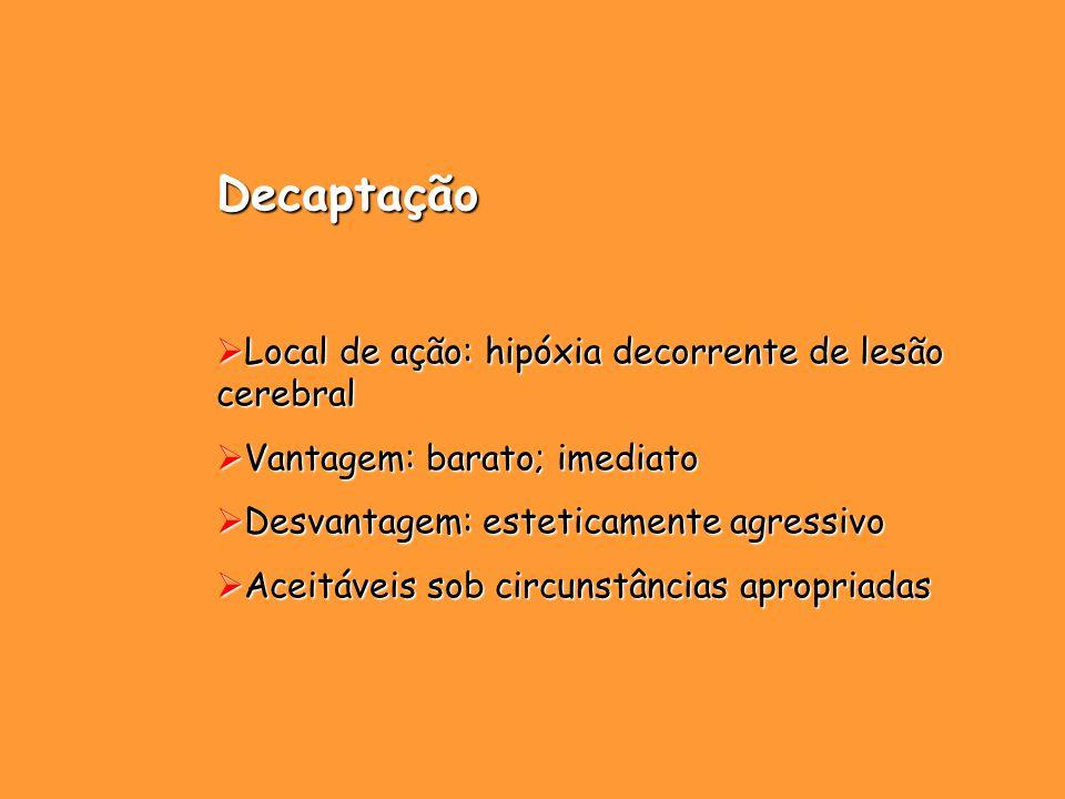 Decaptação Local de ação: hipóxia decorrente de lesão cerebral Local de ação: hipóxia decorrente de lesão cerebral Vantagem: barato; imediato Vantagem