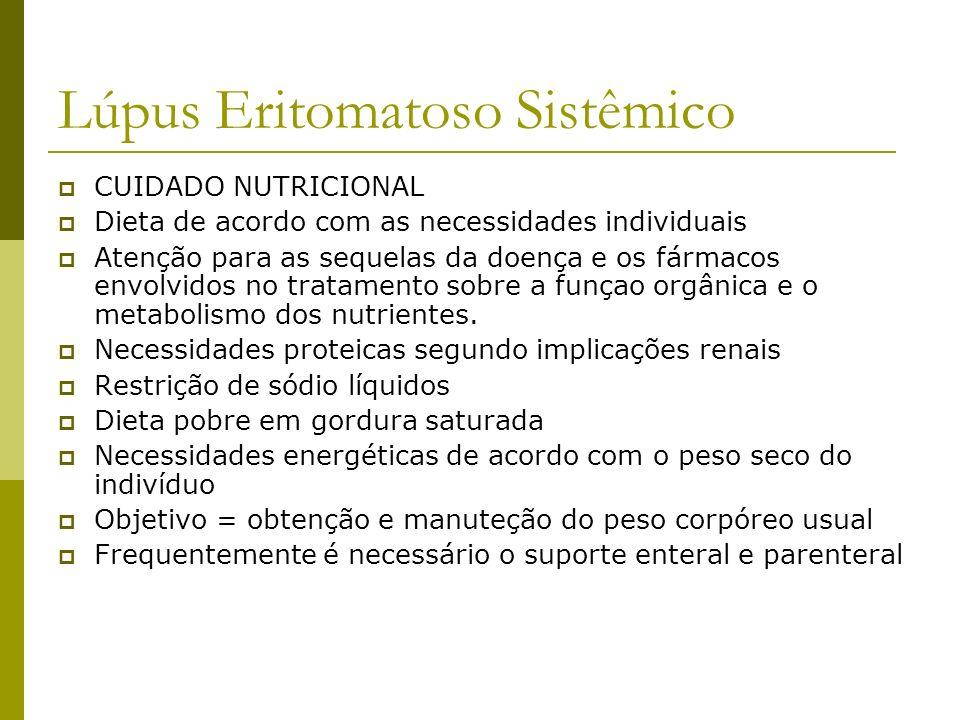 Lúpus Eritomatoso Sistêmico CUIDADO NUTRICIONAL Dieta de acordo com as necessidades individuais Atenção para as sequelas da doença e os fármacos envol