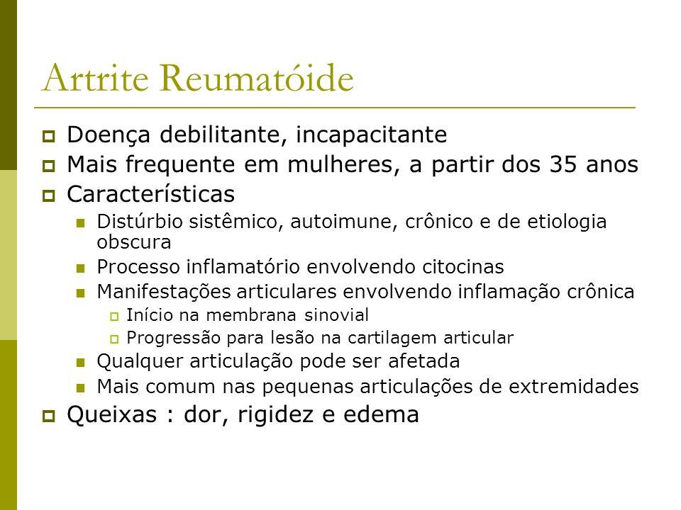 Artrite Reumatóide Doença debilitante, incapacitante Mais frequente em mulheres, a partir dos 35 anos Características Distúrbio sistêmico, autoimune,