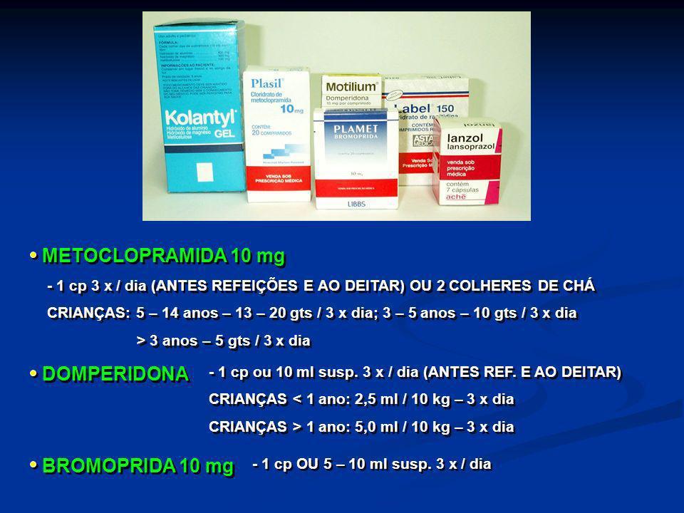 METOCLOPRAMIDA 10 mg - 1 cp 3 x / dia (ANTES REFEIÇÕES E AO DEITAR) OU 2 COLHERES DE CHÁ CRIANÇAS: 5 – 14 anos – 13 – 20 gts / 3 x dia; 3 – 5 anos – 1