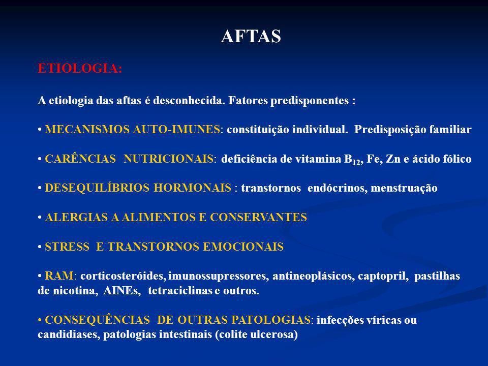 AFTAS ETIOLOGIA: A etiologia das aftas é desconhecida. Fatores predisponentes : MECANISMOS AUTO-IMUNES: constituição individual. Predisposição familia