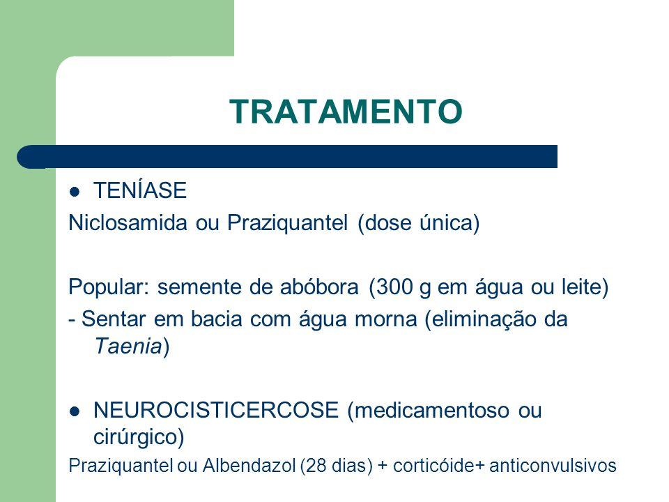 TRATAMENTO TENÍASE Niclosamida ou Praziquantel (dose única) Popular: semente de abóbora (300 g em água ou leite) - Sentar em bacia com água morna (eli
