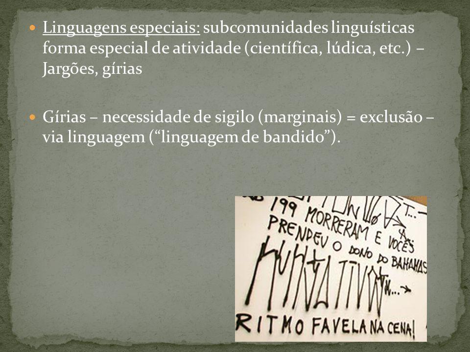 Linguagens especiais: subcomunidades linguísticas forma especial de atividade (científica, lúdica, etc.) – Jargões, gírias Gírias – necessidade de sig