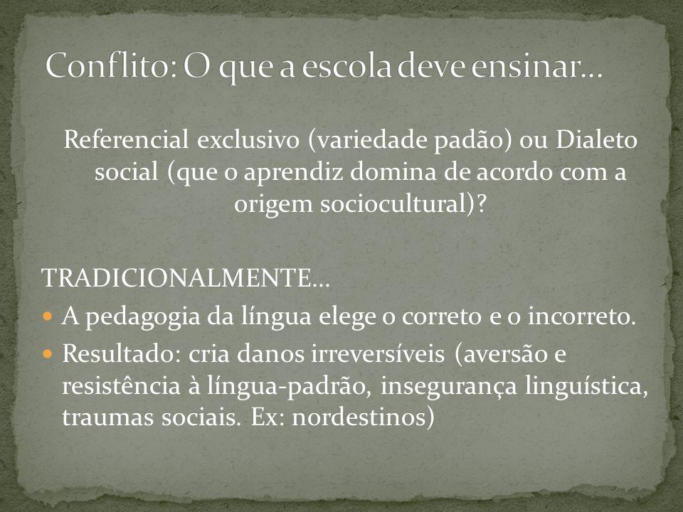 Referencial exclusivo (variedade padão) ou Dialeto social (que o aprendiz domina de acordo com a origem sociocultural)? TRADICIONALMENTE... A pedagogi