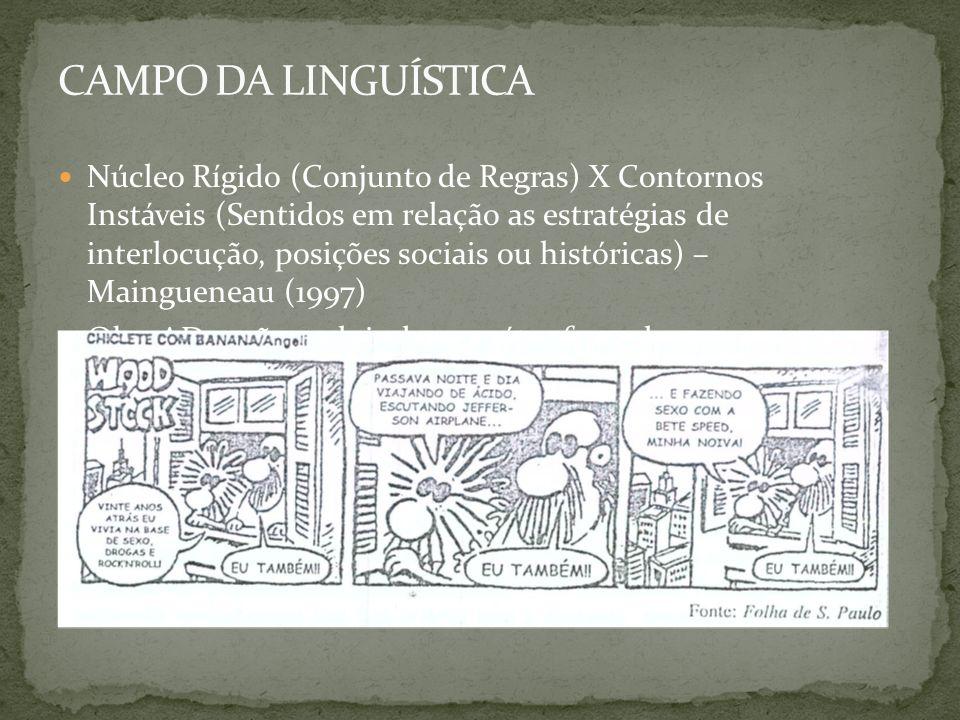 Núcleo Rígido (Conjunto de Regras) X Contornos Instáveis (Sentidos em relação as estratégias de interlocução, posições sociais ou históricas) – Maingu