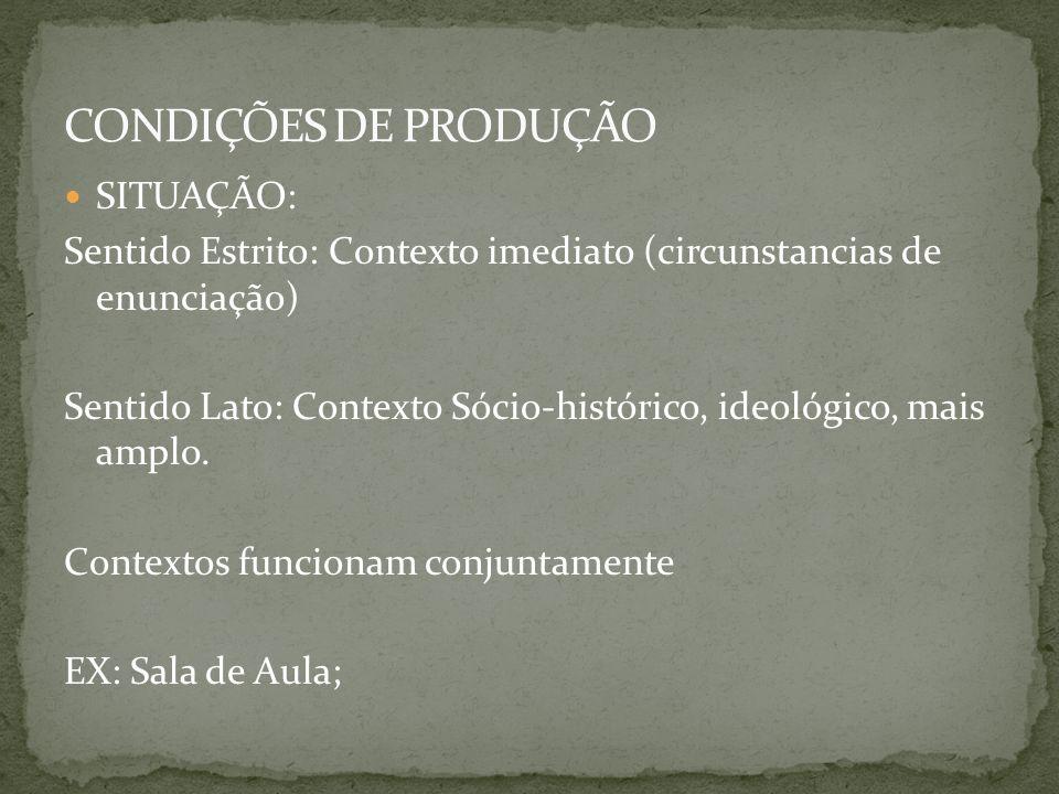 SITUAÇÃO: Sentido Estrito: Contexto imediato (circunstancias de enunciação) Sentido Lato: Contexto Sócio-histórico, ideológico, mais amplo. Contextos