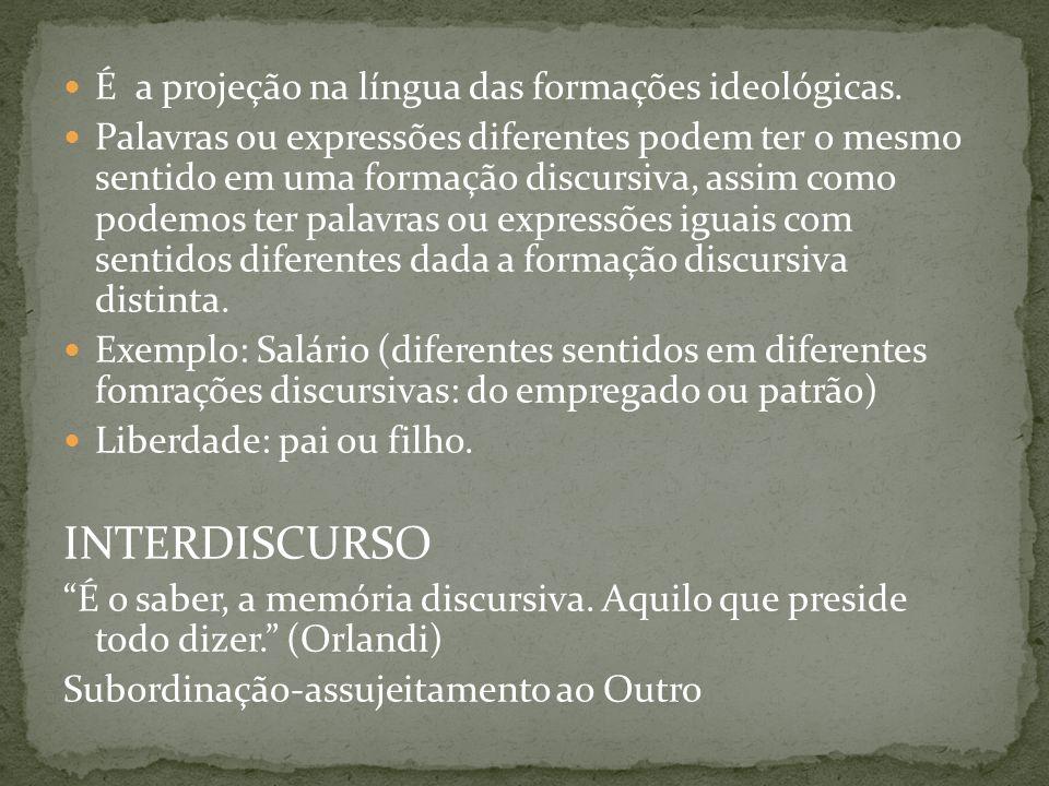 É a projeção na língua das formações ideológicas. Palavras ou expressões diferentes podem ter o mesmo sentido em uma formação discursiva, assim como p