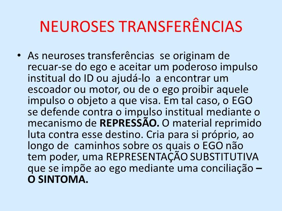 NEUROSES TRANSFERÊNCIAS As neuroses transferências se originam de recuar-se do ego e aceitar um poderoso impulso institual do ID ou ajudá-lo a encontr