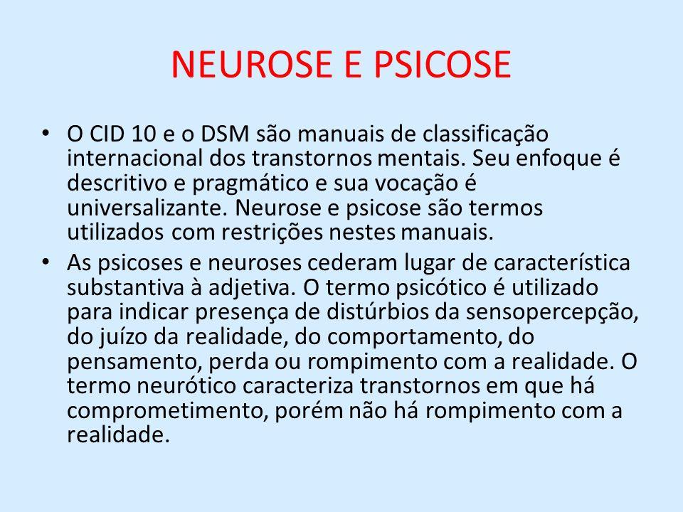 NEUROSE E PSICOSE O CID 10 e o DSM são manuais de classificação internacional dos transtornos mentais. Seu enfoque é descritivo e pragmático e sua voc