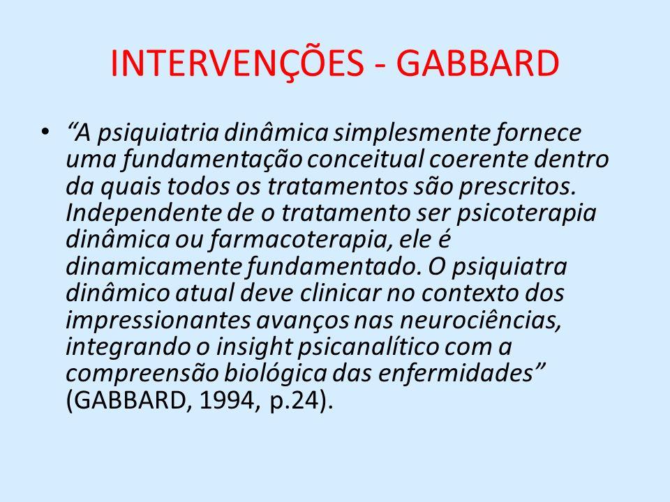 INTERVENÇÕES - GABBARD A psiquiatria dinâmica simplesmente fornece uma fundamentação conceitual coerente dentro da quais todos os tratamentos são pres