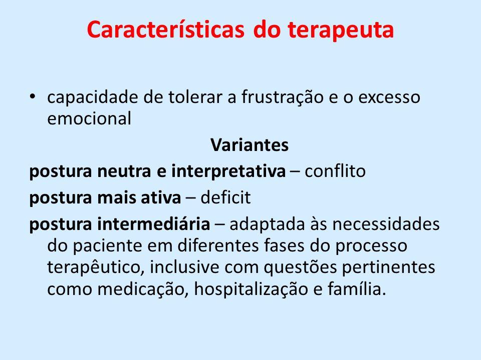 Características do terapeuta capacidade de tolerar a frustração e o excesso emocional Variantes postura neutra e interpretativa – conflito postura mai