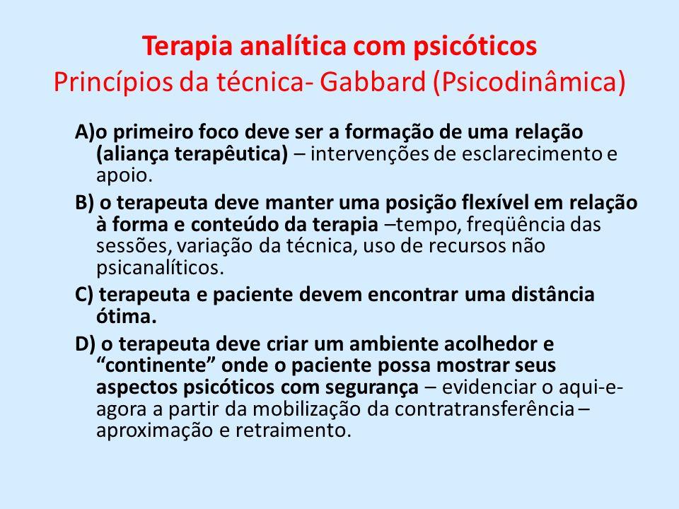 Terapia analítica com psicóticos Princípios da técnica- Gabbard (Psicodinâmica) A)o primeiro foco deve ser a formação de uma relação (aliança terapêut