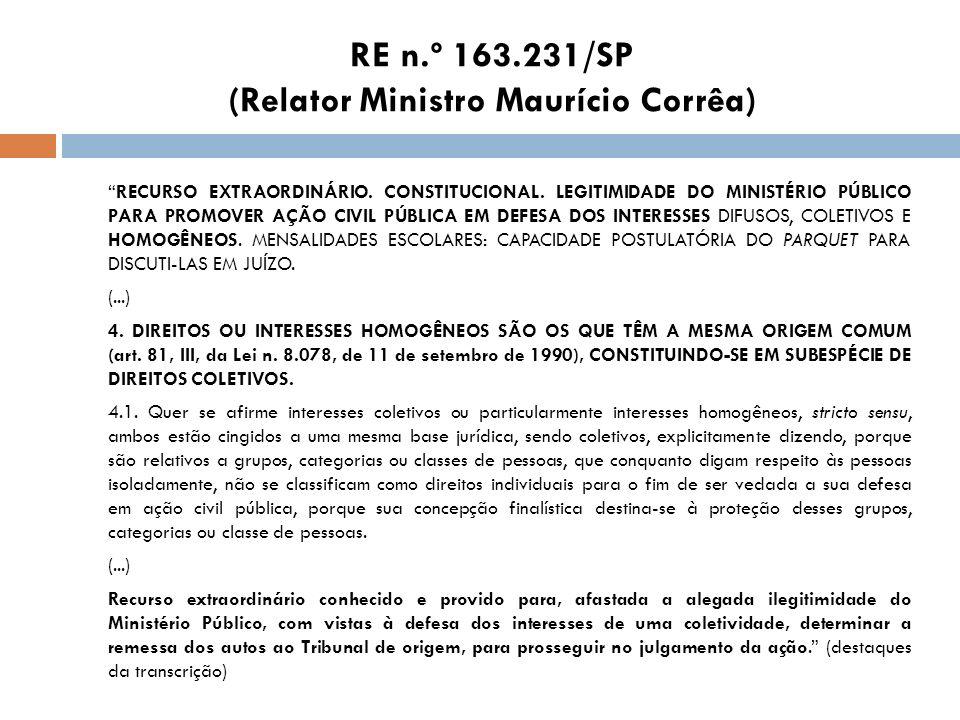 RE n.º 163.231/SP (Relator Ministro Maurício Corrêa) RECURSO EXTRAORDINÁRIO. CONSTITUCIONAL. LEGITIMIDADE DO MINISTÉRIO PÚBLICO PARA PROMOVER AÇÃO CIV