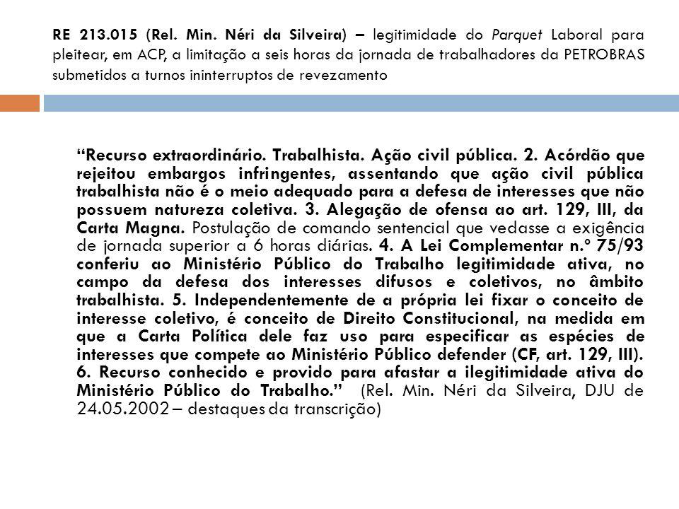 RE 213.015 (Rel. Min. Néri da Silveira) – legitimidade do Parquet Laboral para pleitear, em ACP, a limitação a seis horas da jornada de trabalhadores