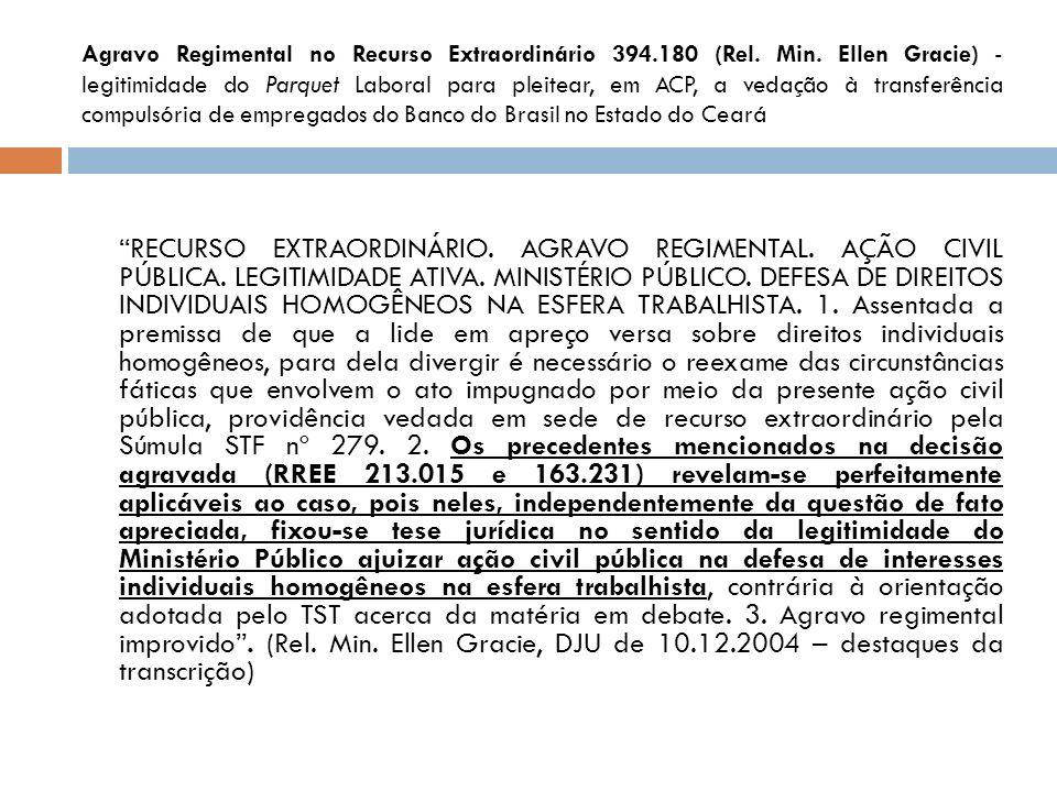 Agravo Regimental no Recurso Extraordinário 394.180 (Rel. Min. Ellen Gracie) - legitimidade do Parquet Laboral para pleitear, em ACP, a vedação à tran