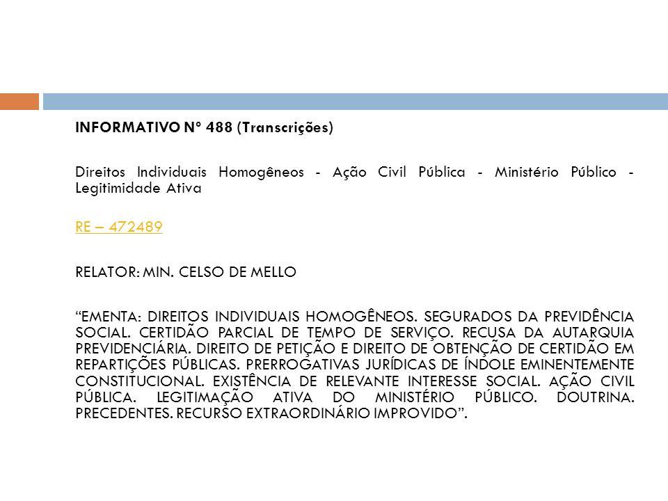 INFORMATIVO Nº 488 (Transcrições) Direitos Individuais Homogêneos - Ação Civil Pública - Ministério Público - Legitimidade Ativa RE – 472489 RELATOR:
