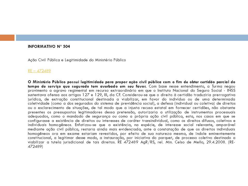 INFORMATIVO Nº 504 Ação Civil Pública e Legitimidade do Ministério Público RE – 472489 O Ministério Público possui legitimidade para propor ação civil