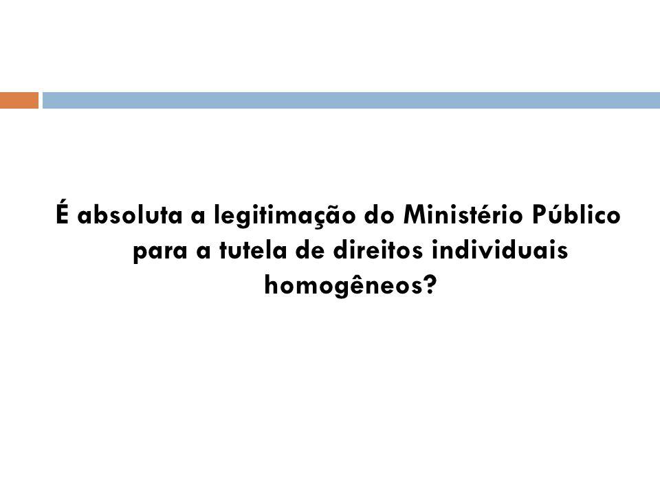 É absoluta a legitimação do Ministério Público para a tutela de direitos individuais homogêneos?