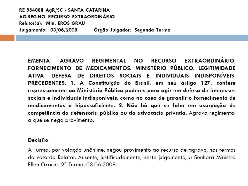 RE 554088 AgR/SC - SANTA CATARINA AG.REG.NO RECURSO EXTRAORDINÁRIO Relator(a): Min. EROS GRAU Julgamento: 03/06/2008 Órgão Julgador: Segunda Turma EME