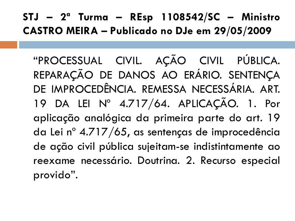 STJ – 2ª Turma – REsp 1108542/SC – Ministro CASTRO MEIRA – Publicado no DJe em 29/05/2009 PROCESSUAL CIVIL. AÇÃO CIVIL PÚBLICA. REPARAÇÃO DE DANOS AO