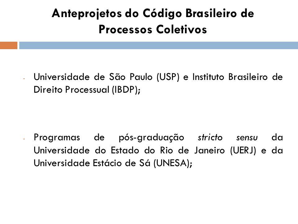 Anteprojetos do Código Brasileiro de Processos Coletivos - Universidade de São Paulo (USP) e Instituto Brasileiro de Direito Processual (IBDP); - Prog