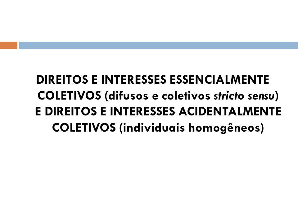 DIREITOS E INTERESSES ESSENCIALMENTE COLETIVOS (difusos e coletivos stricto sensu) E DIREITOS E INTERESSES ACIDENTALMENTE COLETIVOS (individuais homog