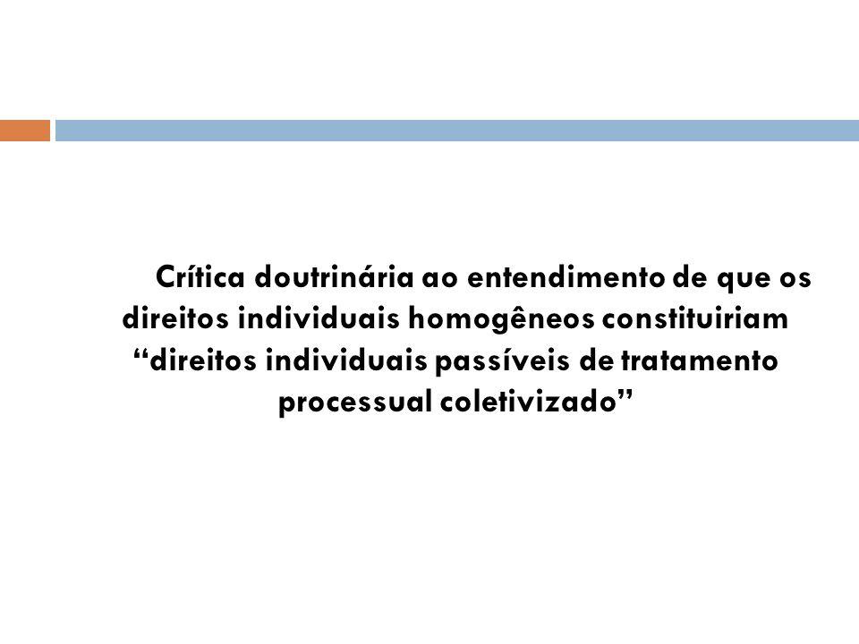 Crítica doutrinária ao entendimento de que os direitos individuais homogêneos constituiriam direitos individuais passíveis de tratamento processual co