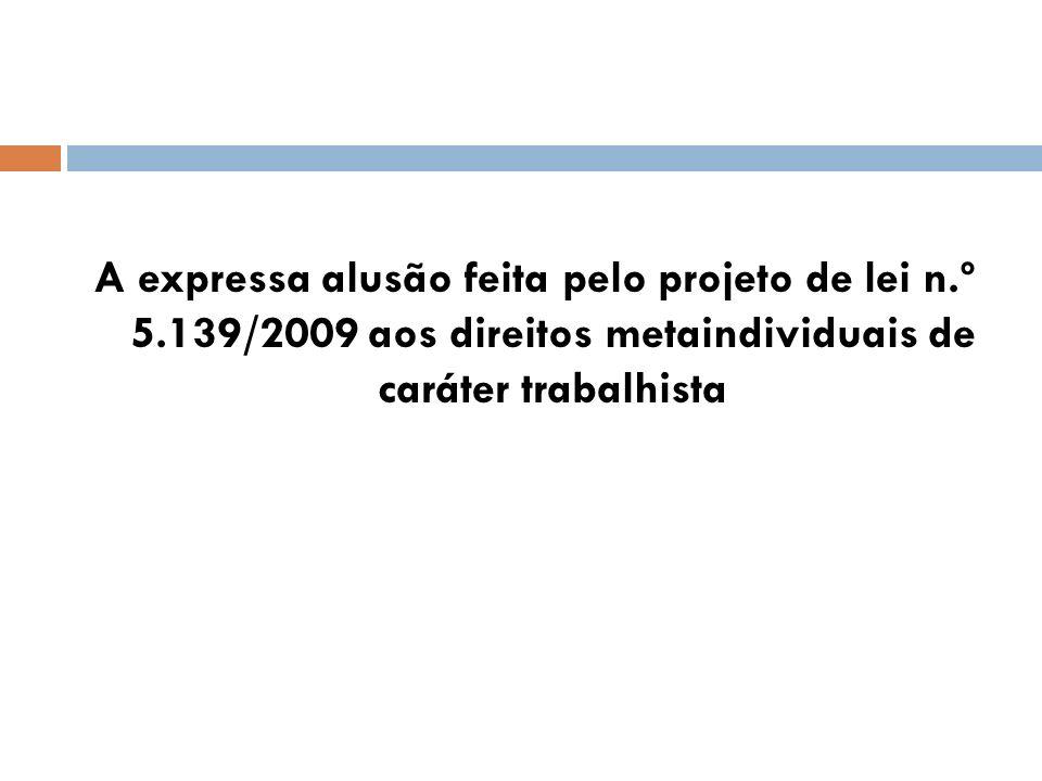 A expressa alusão feita pelo projeto de lei n.º 5.139/2009 aos direitos metaindividuais de caráter trabalhista