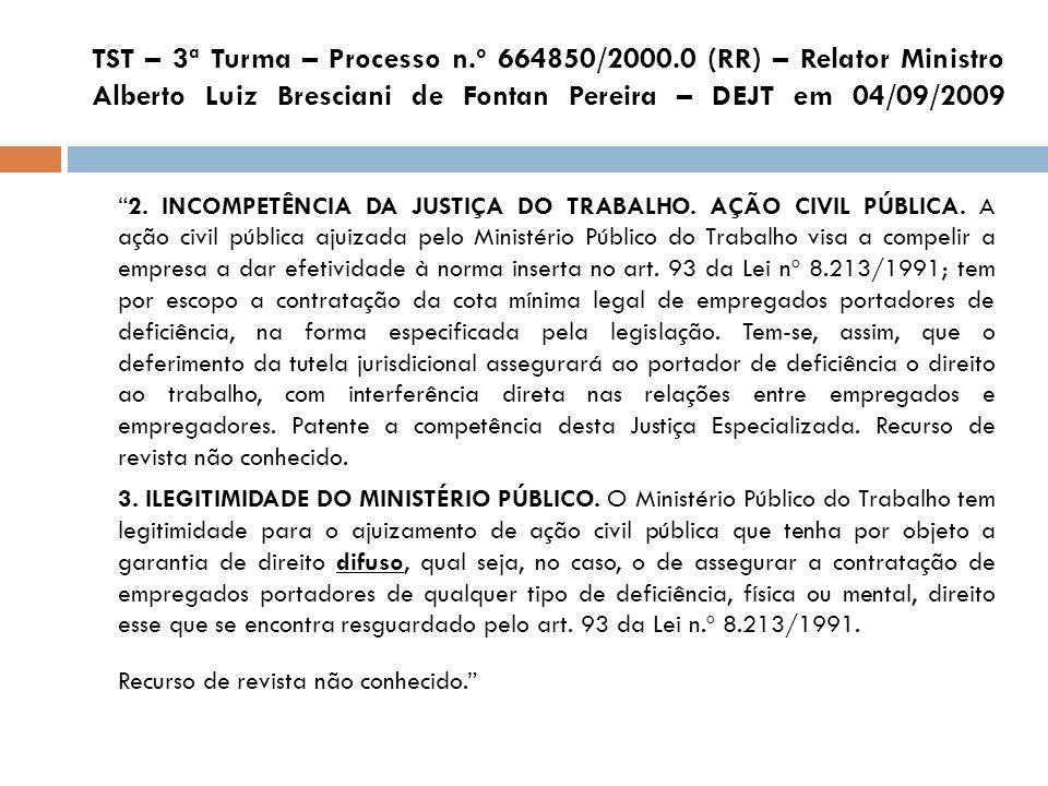 TST – 3ª Turma – Processo n.º 664850/2000.0 (RR) – Relator Ministro Alberto Luiz Bresciani de Fontan Pereira – DEJT em 04/09/2009 2. INCOMPETÊNCIA DA